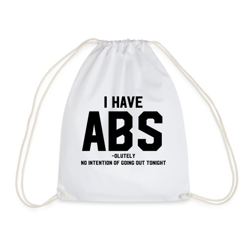 I have ABS(olutely no intention of going out...) - Drawstring Bag