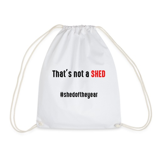 That's not a shed - Drawstring Bag