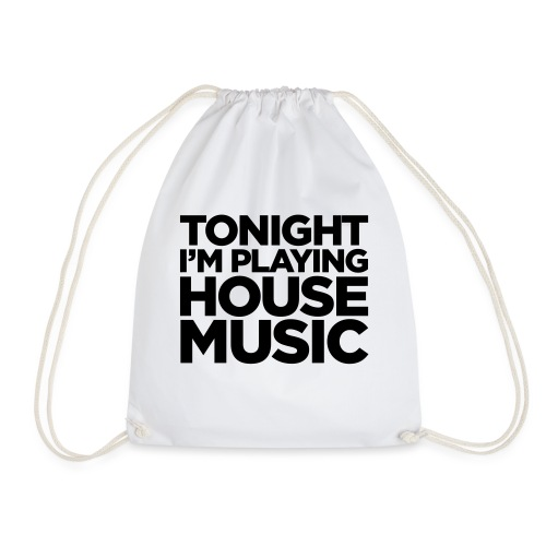Tonight I'm Playing House Music - Drawstring Bag
