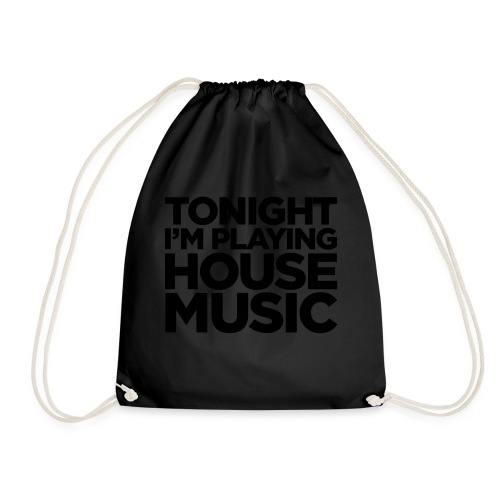 Tonight I'm Playing House Music - Drawstring Bag