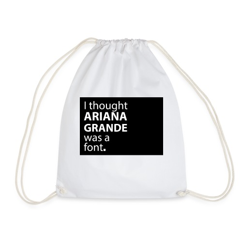 I thought ariana grande was a font - Gymtas
