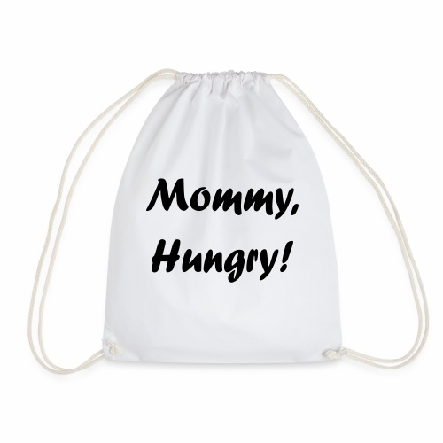 Mommy, Hungry! - Turnbeutel
