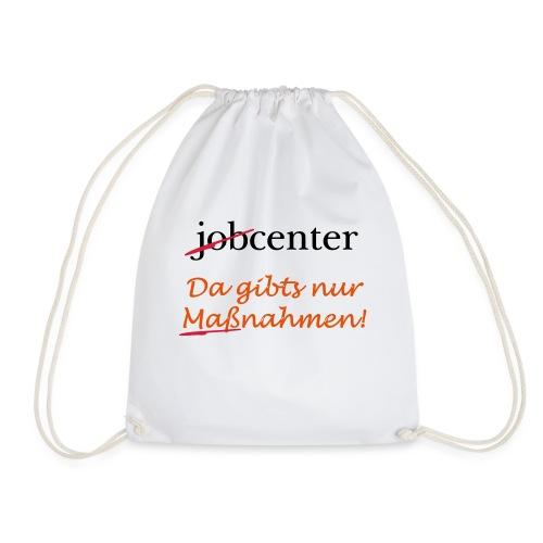jobcenter - da gibts nur Maßnahmen! Kein Job - Turnbeutel