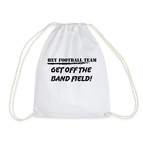 Hey football team, get off the band field! - Gymbag