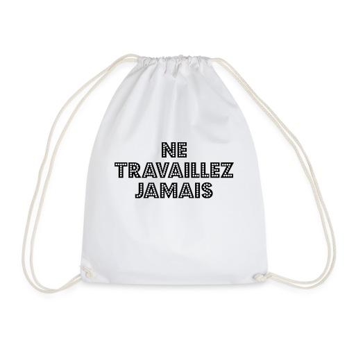 ne travaillez jamais - Drawstring Bag