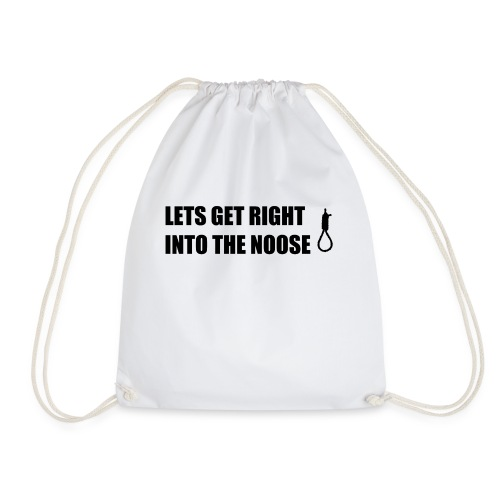 Lets Get Right Into The Noose - Drawstring Bag