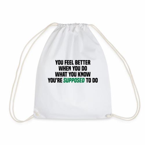You feel better when you do what you should do - Drawstring Bag