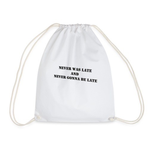 Never gonna be late saying - Drawstring Bag
