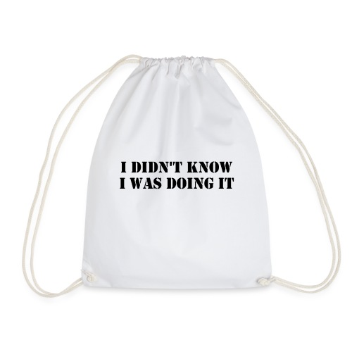 Didn't Know I Was Doing It - Drawstring Bag