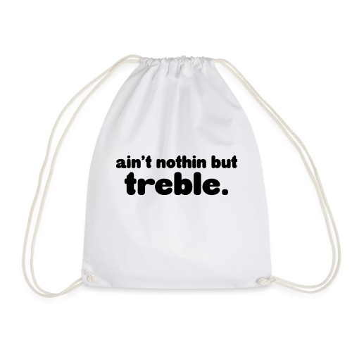 Ain't notin but treble - Drawstring Bag
