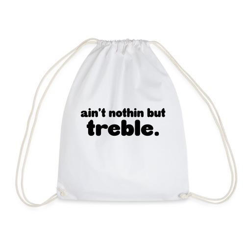 Ain't notin but treble - Drawstring Bag