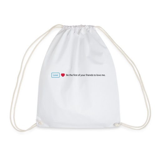 Love - Be the first of your friends to love me - Drawstring Bag