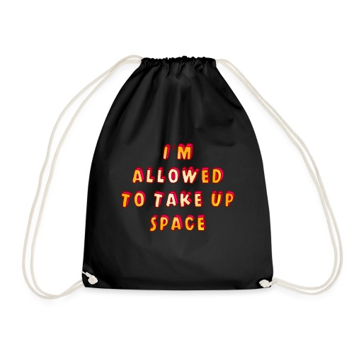 I m allowed to take up space - Drawstring Bag