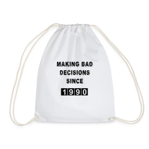 Making bad decisions since 1990 - Drawstring Bag