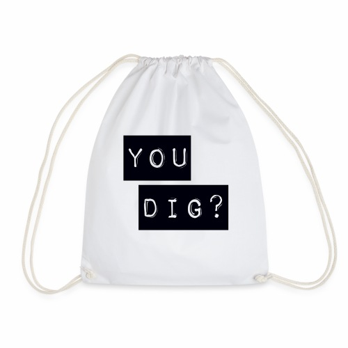 You Dig - Drawstring Bag