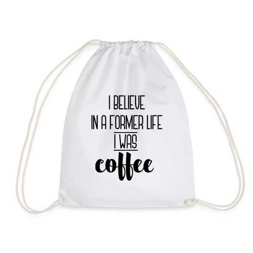 I Believe in a former life I was coffee - Mochila saco