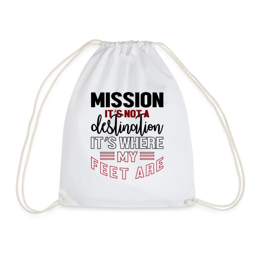 Mission is not a destination - Drawstring Bag