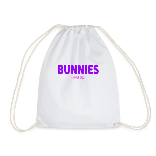 BUNNIES. ENOUGH SAID - Drawstring Bag