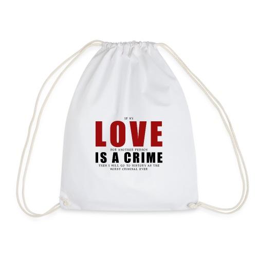 If LOVE is a CRIME - I'm a criminal - Drawstring Bag