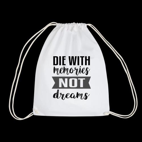 Die With Memories Not Dreams - Turnbeutel