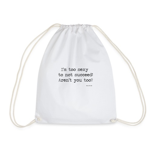 I m too sexy to not succeed - Drawstring Bag