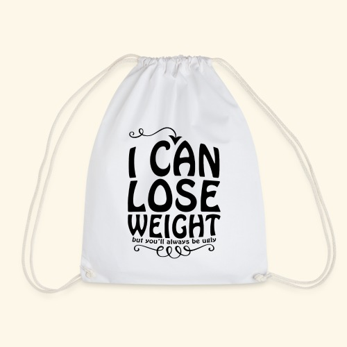 I can lose weight, but you'll always be ugly. - Drawstring Bag