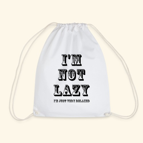 I'm not lazy, I'm just very relaxed. - Drawstring Bag