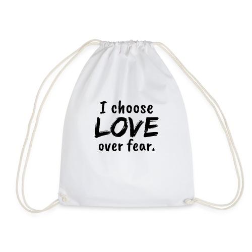 I choose love over fear. Liebe, anstatt Angst - Turnbeutel