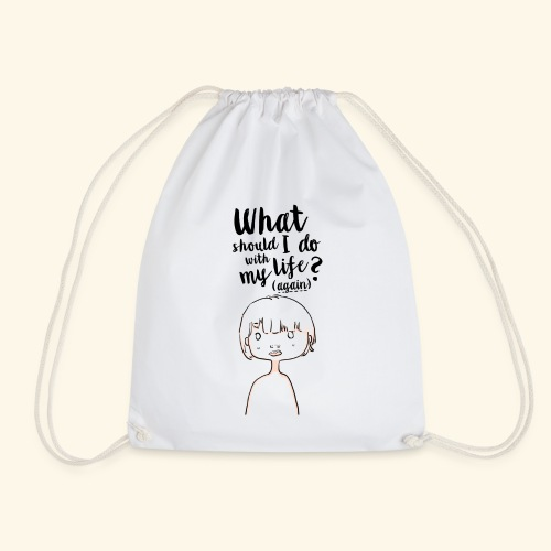 What should i do with my life?(again) - Sac de sport léger