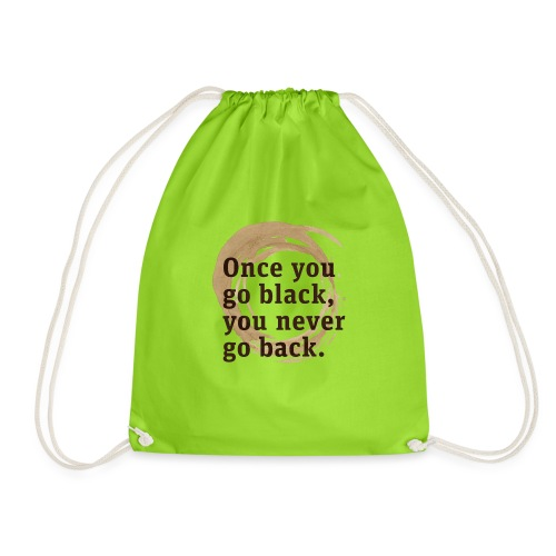 Once you go black coffee, you never go back - Drawstring Bag