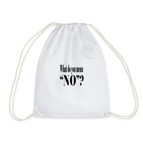 What do you mean NO - Drawstring Bag