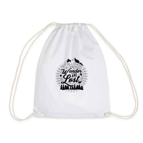 Not All Those Who Wander Are Lost - Drawstring Bag