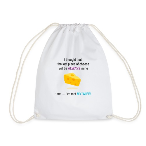 My Wife I thought that the last piece of cheese - Drawstring Bag