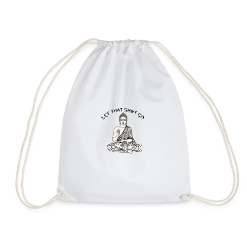 Let that sh*t go! - Drawstring Bag