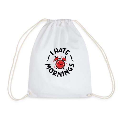 I Hate Mornings ! - Drawstring Bag