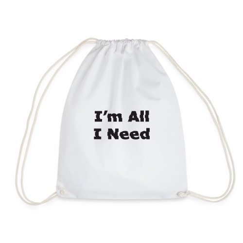 I'm All I Need - Drawstring Bag