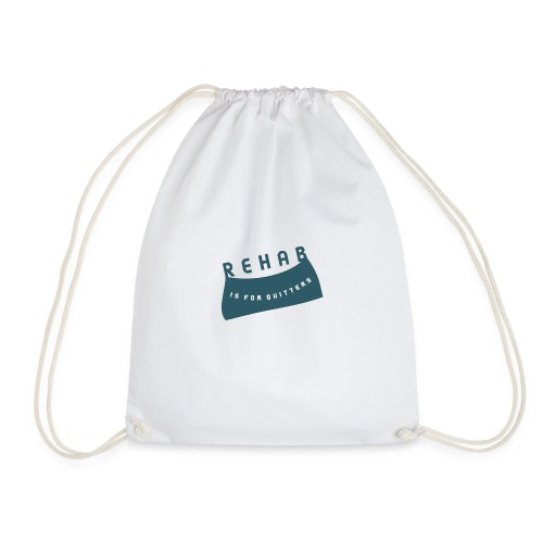 Rehab is for quitters - Drawstring Bag