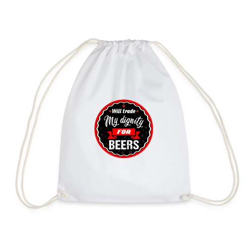 Trade my dignity for beers - Drawstring Bag
