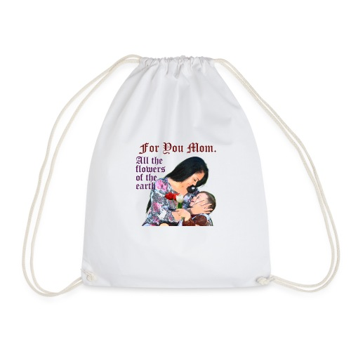 For You Mom All the flowers of the earth - Drawstring Bag
