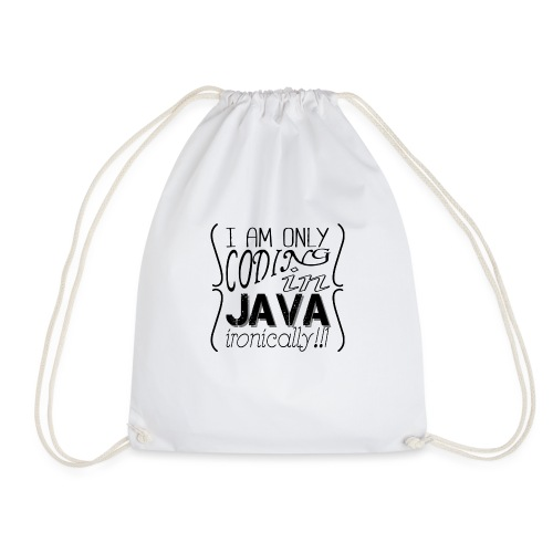 I am only coding in Java ironically!!1 - Drawstring Bag
