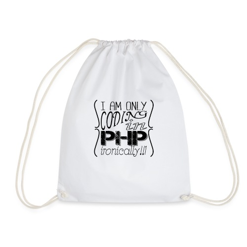 I am only coding in PHP ironically!!1 - Drawstring Bag