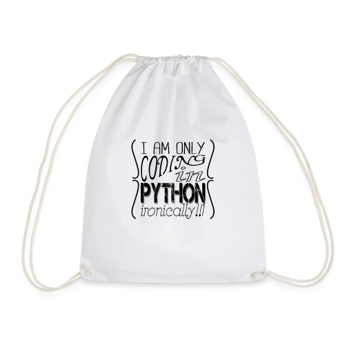 I am only coding in Python ironically!!1 - Drawstring Bag