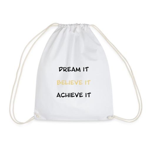 Dream it, Believe it, Achieve it - Drawstring Bag