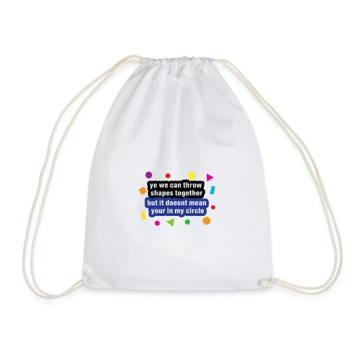 ye we can throw shapes together - Drawstring Bag