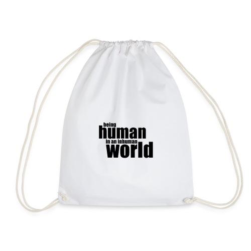Being human in an inhuman world - Drawstring Bag