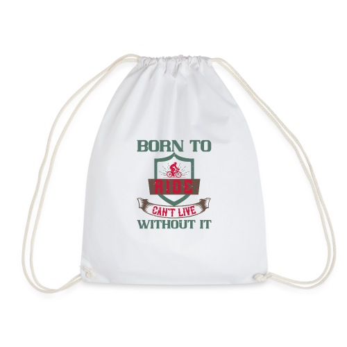 Born to ride can t live without it - Drawstring Bag