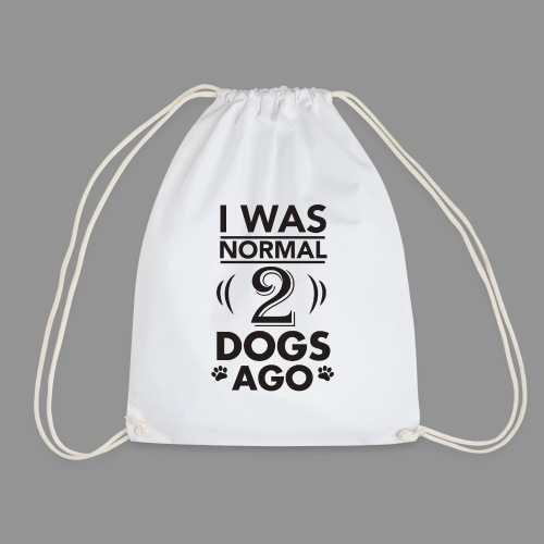 I was normal 2 dogs ago - Drawstring Bag