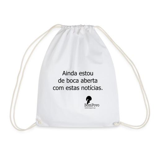 b aindaestoudebocaabertacomestasnoticias - Drawstring Bag