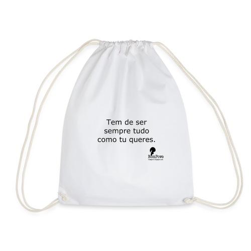 Tem de ser sempre tudo com tu queres - Drawstring Bag