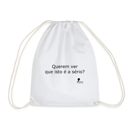 Querem ver que isto é a sério? - Drawstring Bag